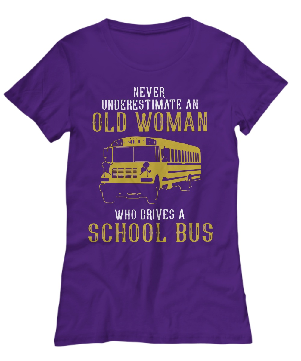 Never Underestimate An Old Woman Who Drives A School Bus Women's tee