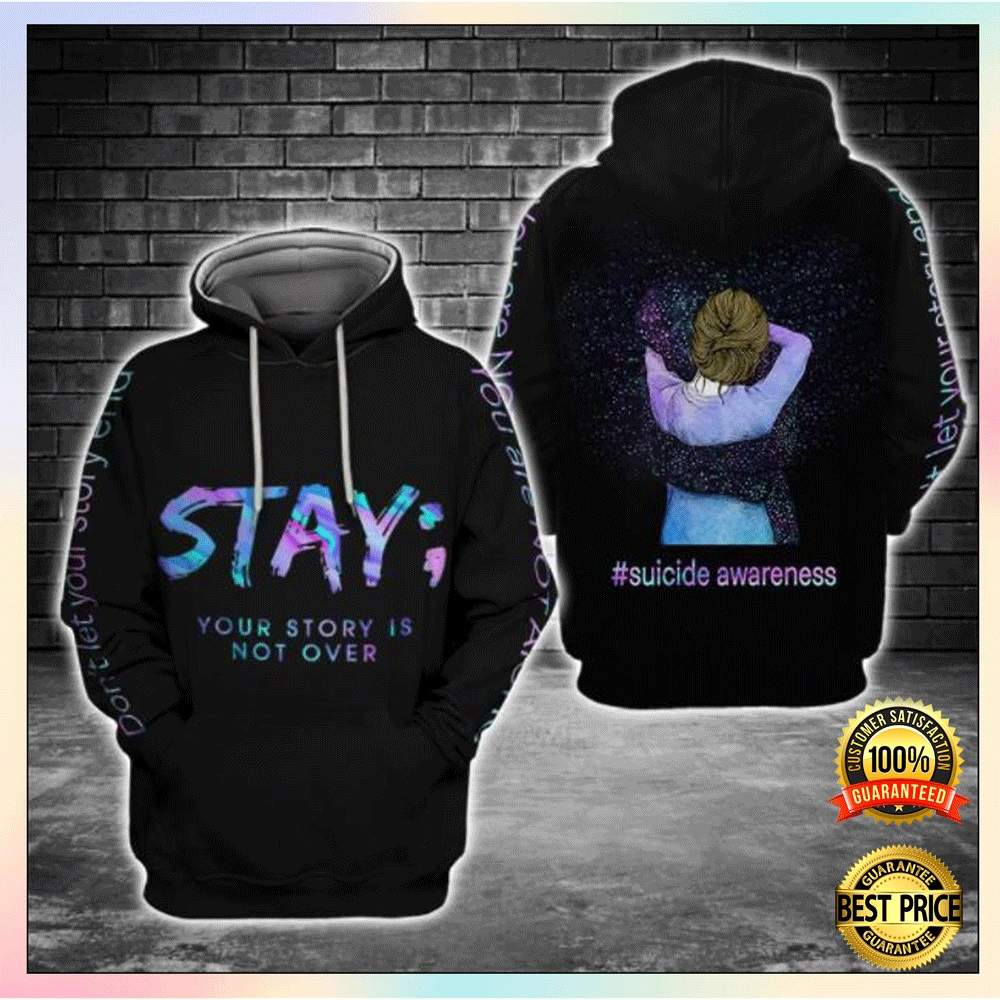 Stay your story is not over suicide awareness 3D hoodie 4