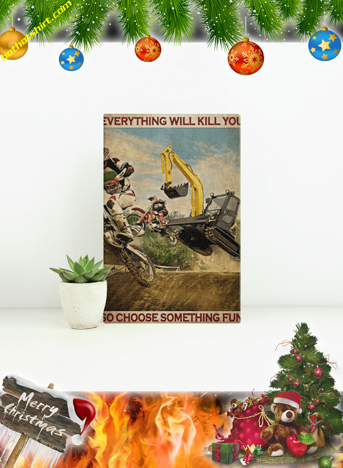 Motorcross and excavator everything will kill you so choose something fun poster and canvas 1