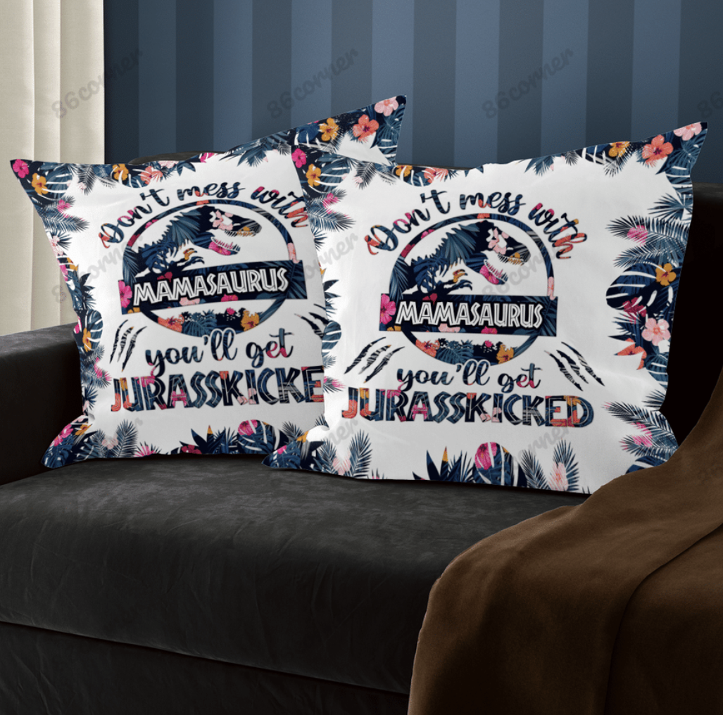 Don t mess with mamasaurus you ll get jurasskicked pillow case
