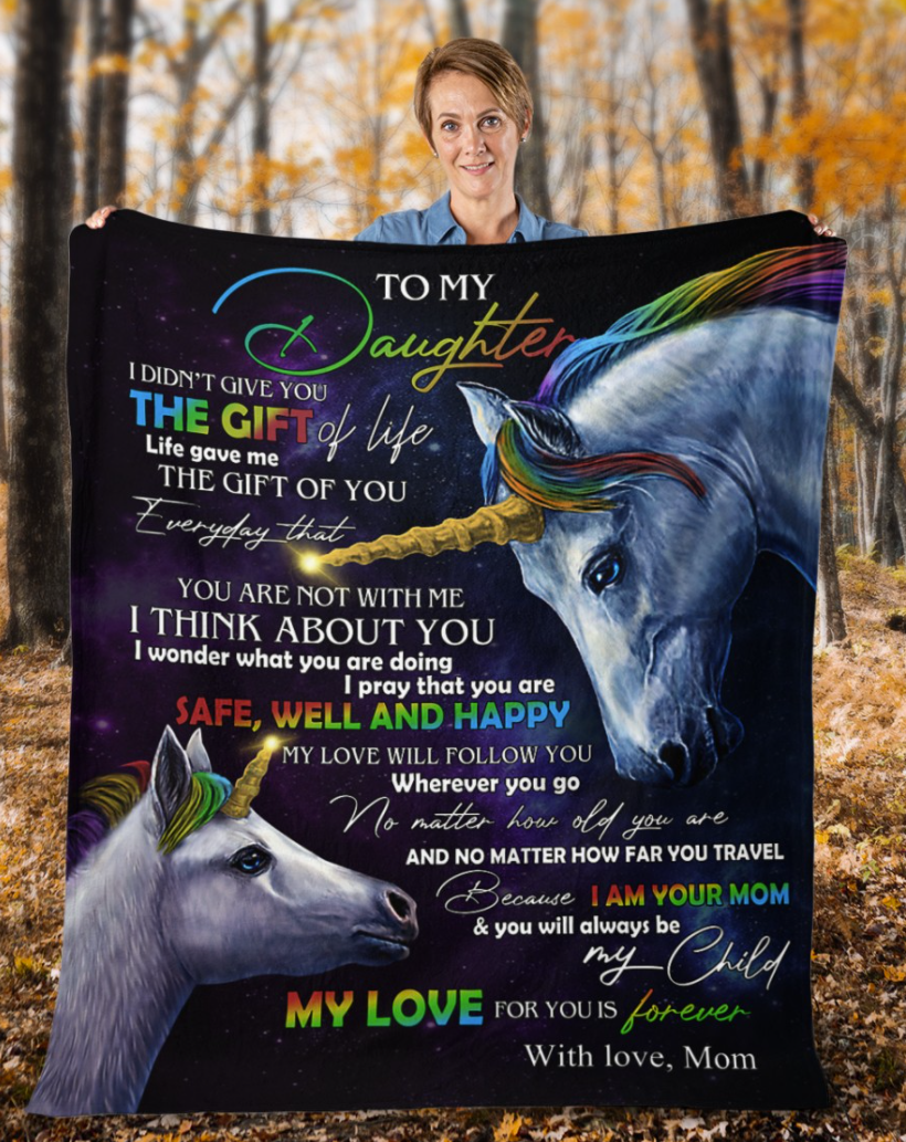 Unicorn to my daughter i didn t give you the gift of life life gave me the gift of you blanket 1