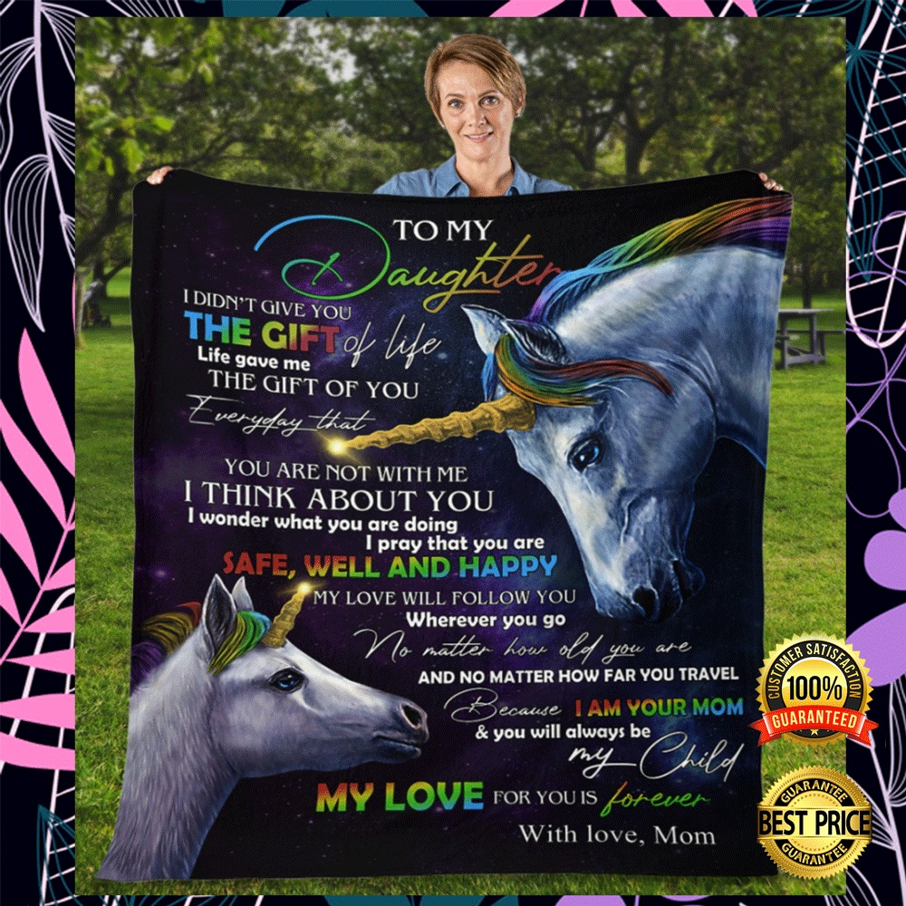 Unicorn to my daughter i didnt give you the gift of life life gave me the gift of you blanket1