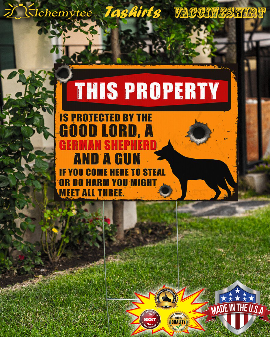 This property is protected by the good lord a german shepherd and a gun yard sign